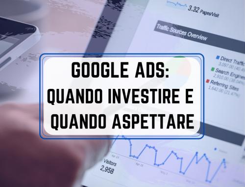 Google Ads: quando investire e quando aspettare