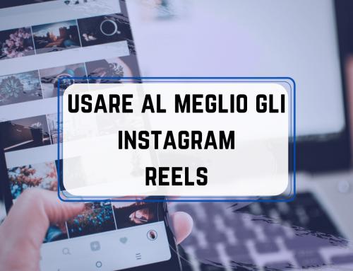 Come usare al meglio gli Instagram Reels